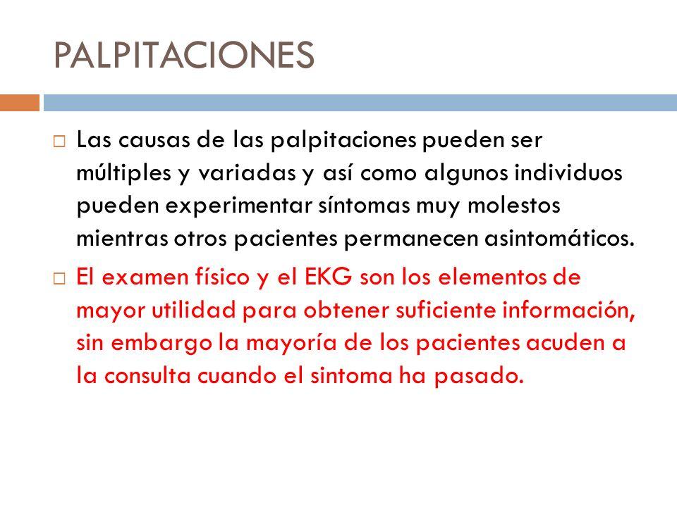 PALPITACIONES Las causas de las palpitaciones pueden ser múltiples y variadas y así como algunos individuos pueden experimentar síntomas muy molestos