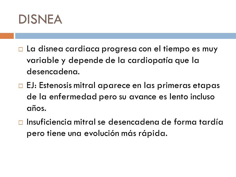 DISNEA La disnea cardiaca progresa con el tiempo es muy variable y depende de la cardiopatía que la desencadena. EJ: Estenosis mitral aparece en las p