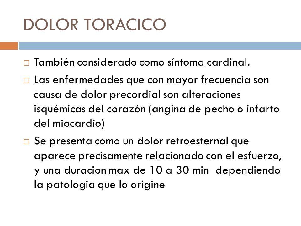 DOLOR TORACICO También considerado como síntoma cardinal. Las enfermedades que con mayor frecuencia son causa de dolor precordial son alteraciones isq