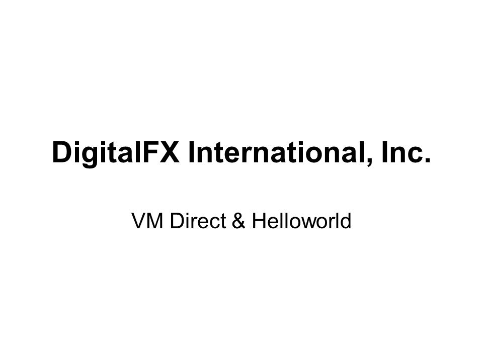 DigitalFX International, Inc. VM Direct & Helloworld