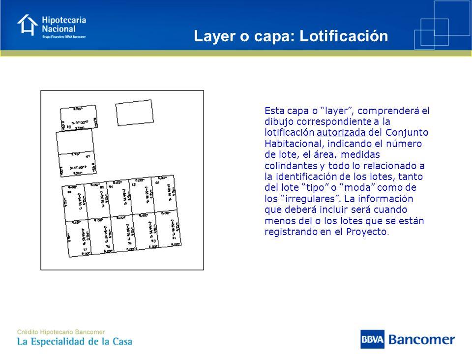 Layer o capa: Lotificación Esta capa o layer, comprenderá el dibujo correspondiente a la lotificación autorizada del Conjunto Habitacional, indicando