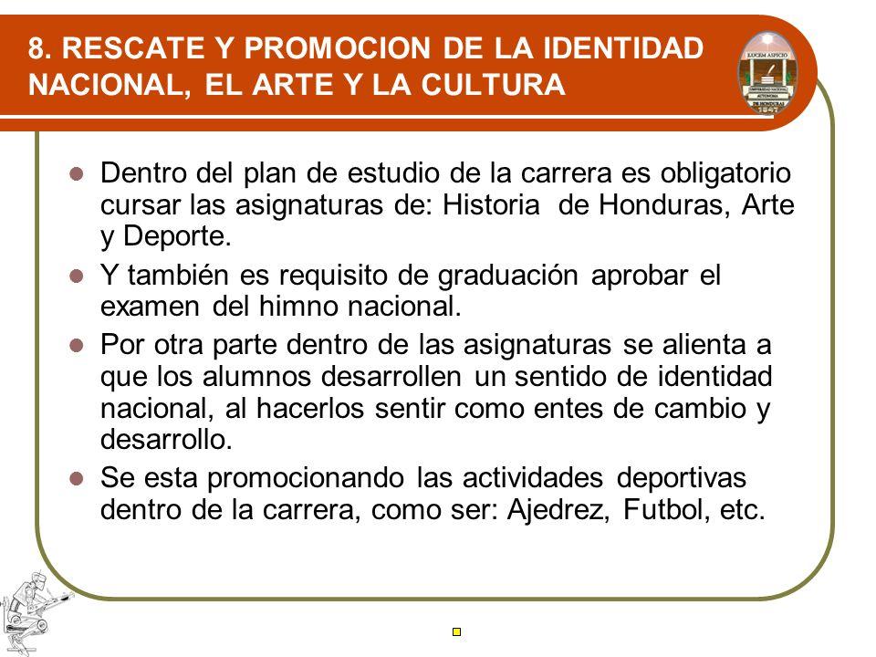 8. RESCATE Y PROMOCION DE LA IDENTIDAD NACIONAL, EL ARTE Y LA CULTURA Dentro del plan de estudio de la carrera es obligatorio cursar las asignaturas d