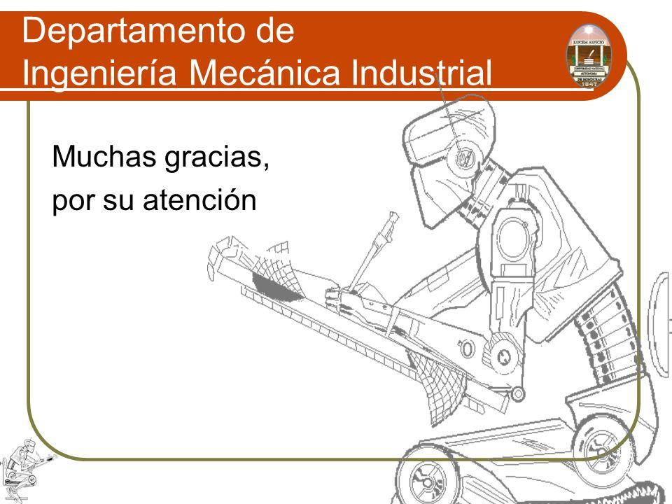 Departamento de Ingeniería Mecánica Industrial Muchas gracias, por su atención