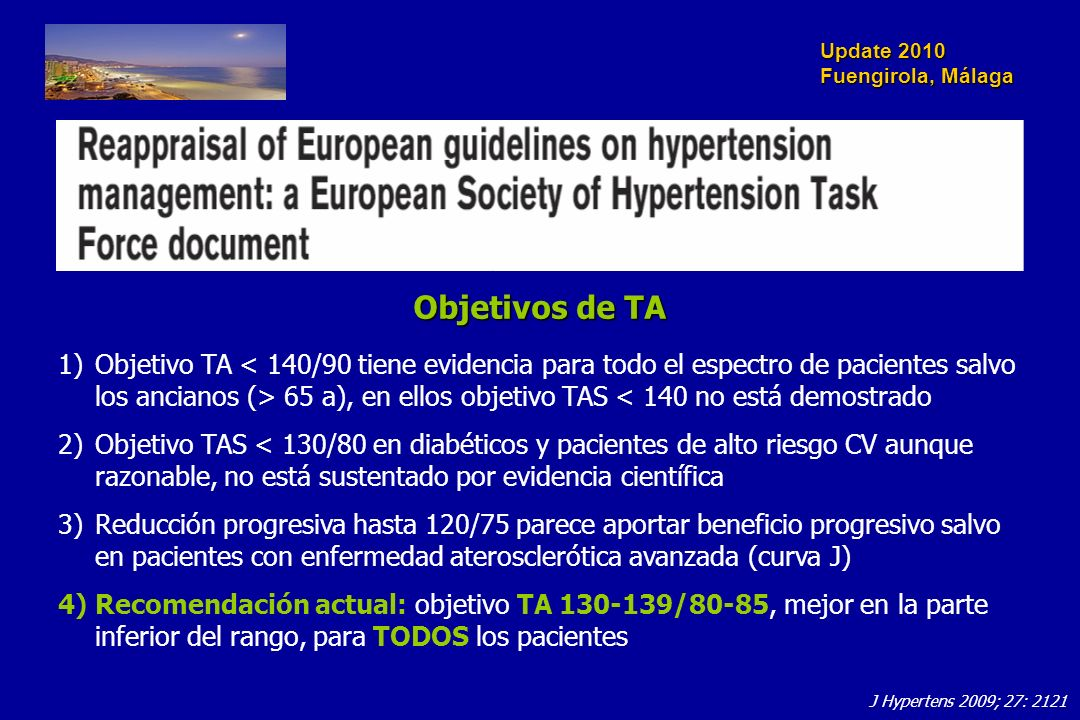 Update 2010 Fuengirola, Málaga Objetivos de TA 1)Objetivo TA 65 a), en ellos objetivo TAS < 140 no está demostrado 2)Objetivo TAS < 130/80 en diabétic