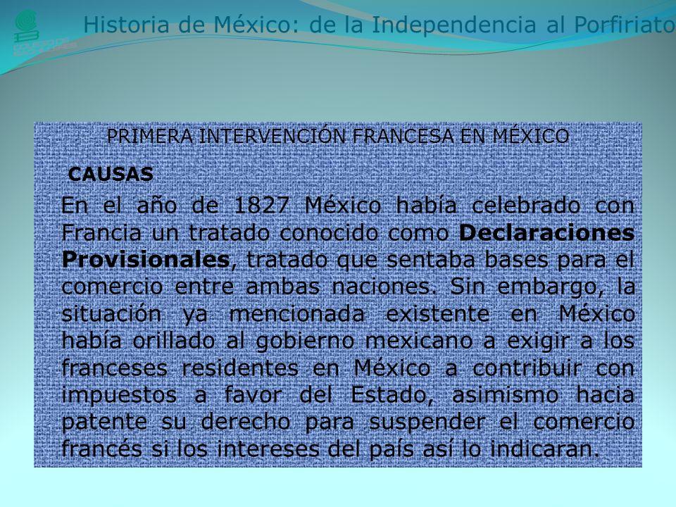PRIMERA INTERVENCIÓN FRANCESA EN MÉXICO CAUSAS En el año de 1827 México había celebrado con Francia un tratado conocido como Declaraciones Provisionales, tratado que sentaba bases para el comercio entre ambas naciones.