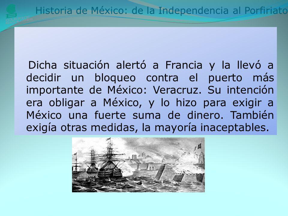 Dicha situación alertó a Francia y la llevó a decidir un bloqueo contra el puerto más importante de México: Veracruz.
