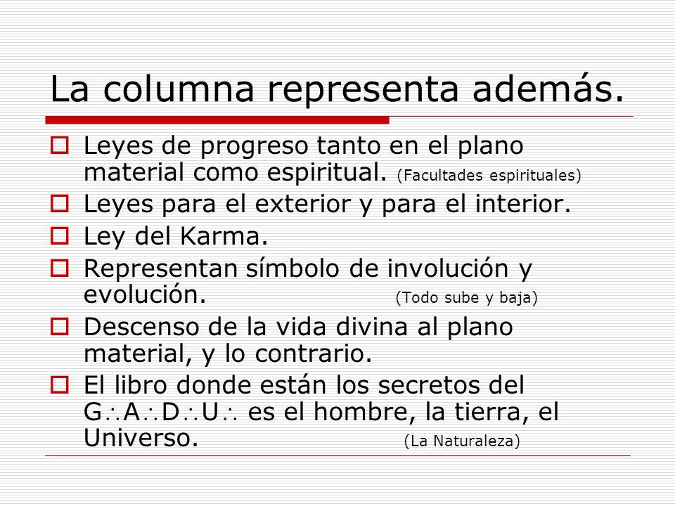 La columna representa además. Leyes de progreso tanto en el plano material como espiritual. (Facultades espirituales) Leyes para el exterior y para el