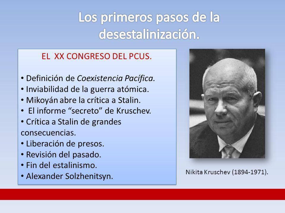 EL XX CONGRESO DEL PCUS. Definición de Coexistencia Pacífica. Inviabilidad de la guerra atómica. Mikoyán abre la crítica a Stalin. El informe secreto