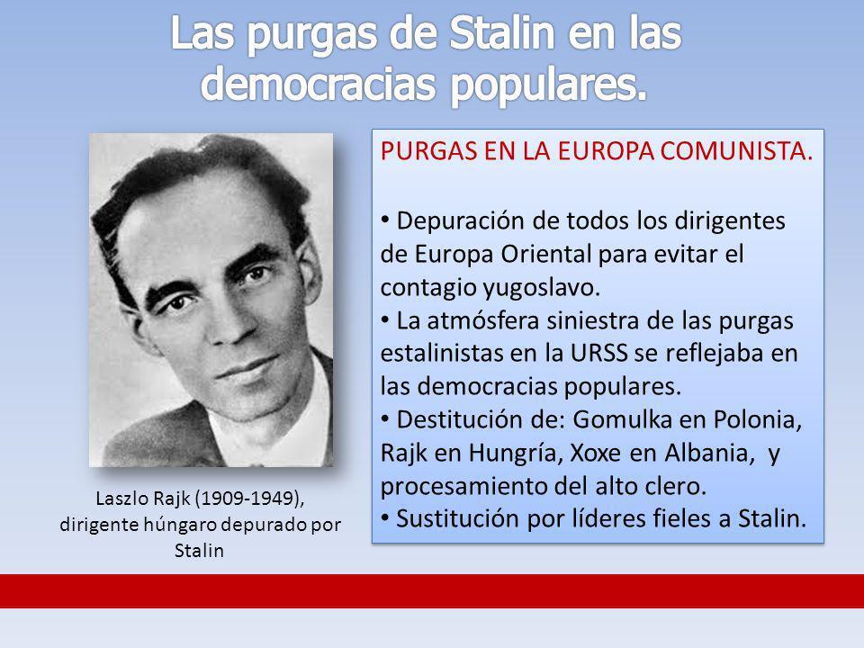 PURGAS EN LA EUROPA COMUNISTA. Depuración de todos los dirigentes de Europa Oriental para evitar el contagio yugoslavo. La atmósfera siniestra de las