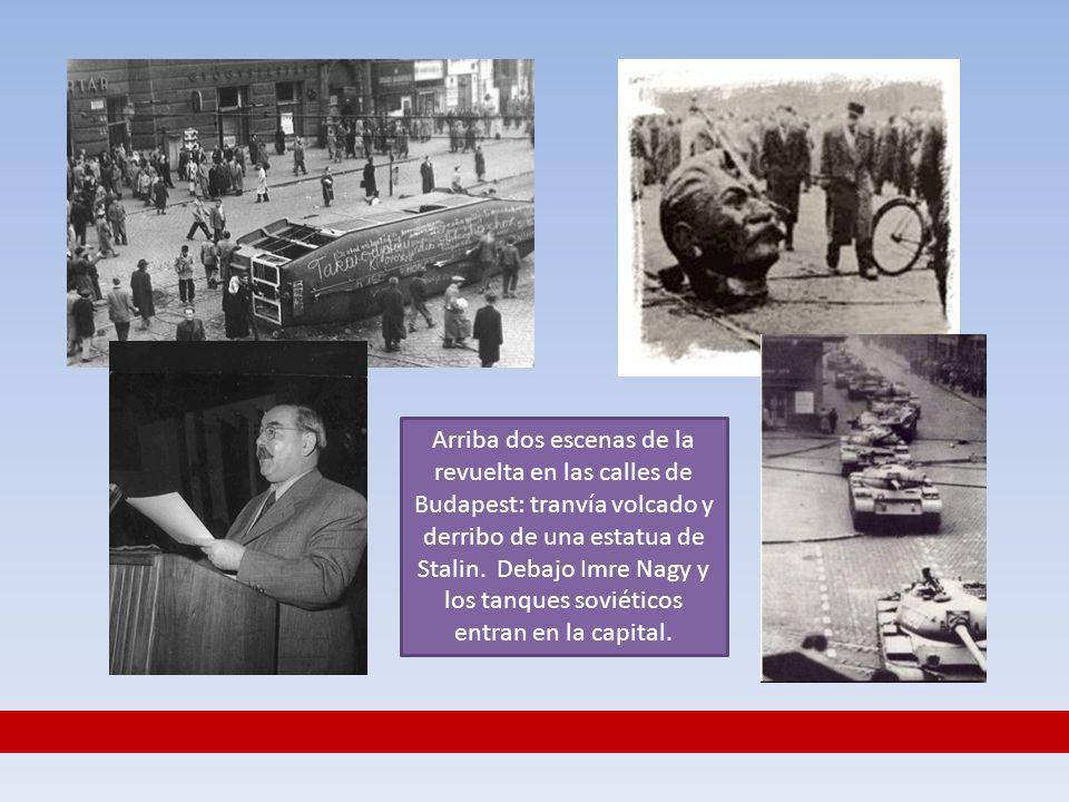 Arriba dos escenas de la revuelta en las calles de Budapest: tranvía volcado y derribo de una estatua de Stalin. Debajo Imre Nagy y los tanques soviét