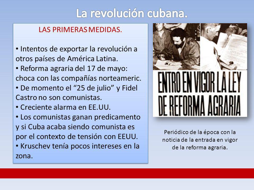 LAS PRIMERAS MEDIDAS. Intentos de exportar la revolución a otros países de América Latina. Reforma agraria del 17 de mayo: choca con las compañías nor