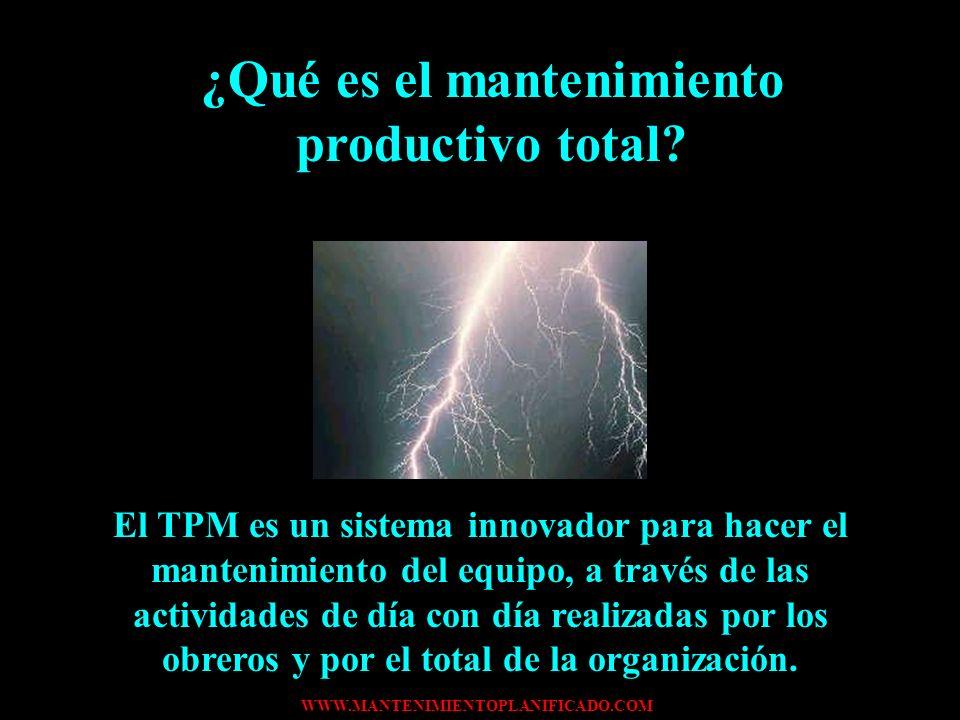 WWW.MANTENIMIENTOPLANIFICADO.COM El mantenimiento productivo total es un proceso que no debe adecuarse ni llevarse a situaciones manejables si se dese