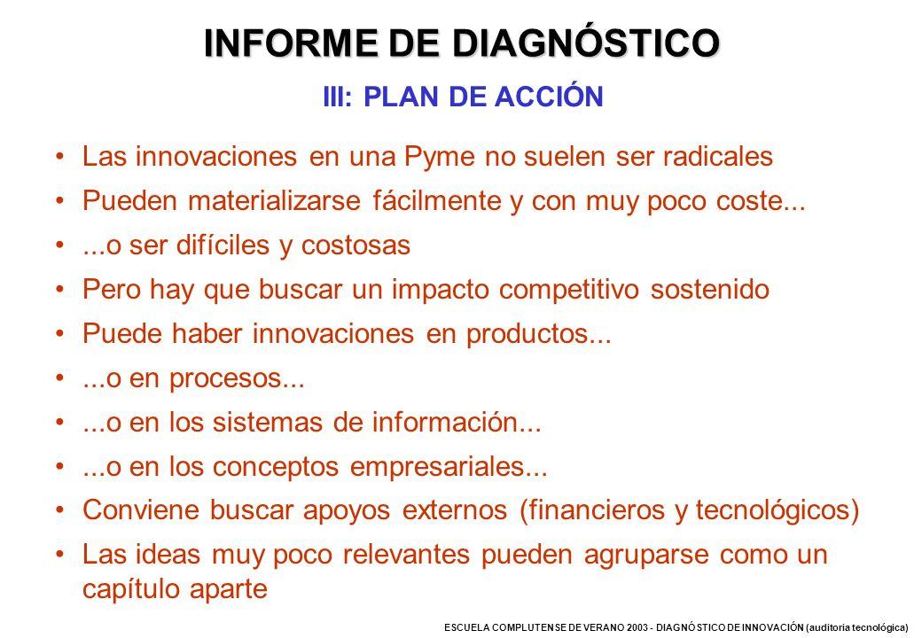 ESCUELA COMPLUTENSE DE VERANO 2003 - DIAGNÓSTICO DE INNOVACIÓN (auditoria tecnológica) Las innovaciones en una Pyme no suelen ser radicales Pueden mat