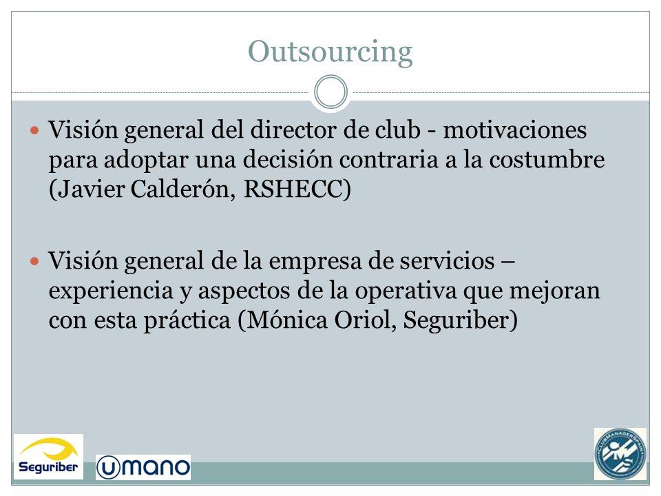 Outsourcing Visión general del director de club - motivaciones para adoptar una decisión contraria a la costumbre (Javier Calderón, RSHECC) Visión gen