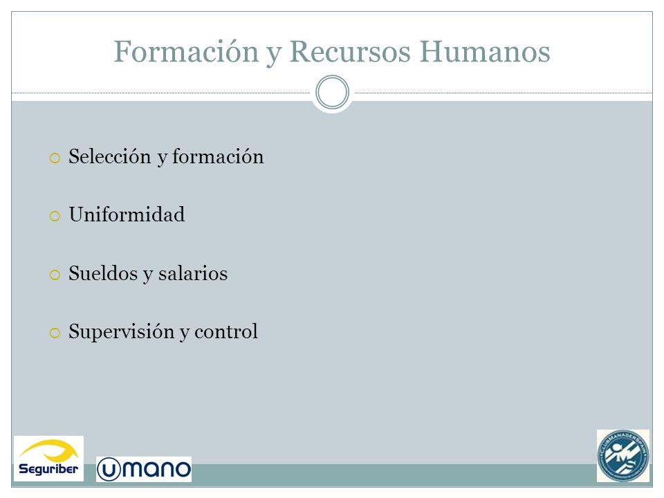 Formación y Recursos Humanos Selección y formación Uniformidad Sueldos y salarios Supervisión y control