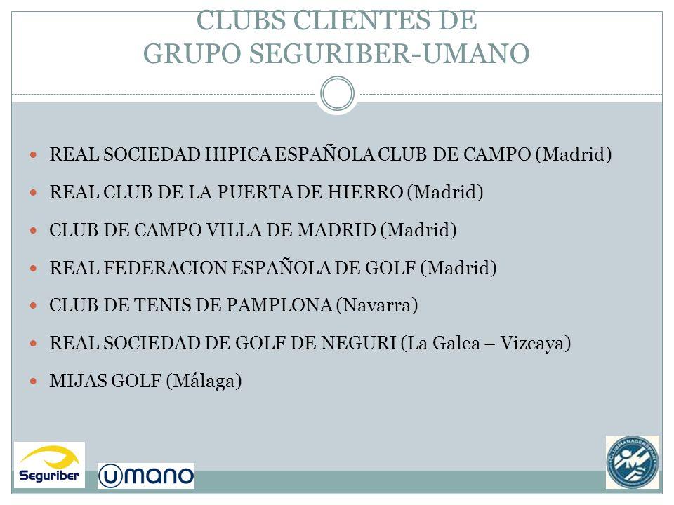 CLUBS CLIENTES DE GRUPO SEGURIBER-UMANO REAL SOCIEDAD HIPICA ESPAÑOLA CLUB DE CAMPO (Madrid) REAL CLUB DE LA PUERTA DE HIERRO (Madrid) CLUB DE CAMPO V