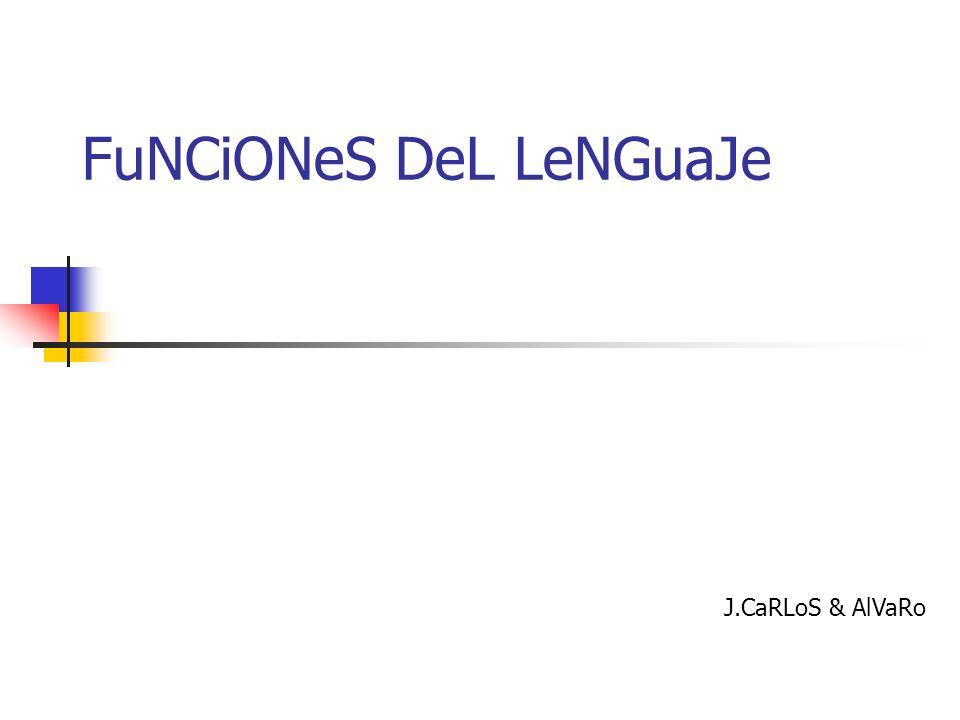 FuNCiONeS DeL LeNGuaJe J.CaRLoS & AlVaRo