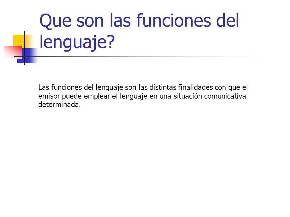 Que son las funciones del lenguaje? Las funciones del lenguaje son las distintas finalidades con que el emisor puede emplear el lenguaje en una situac