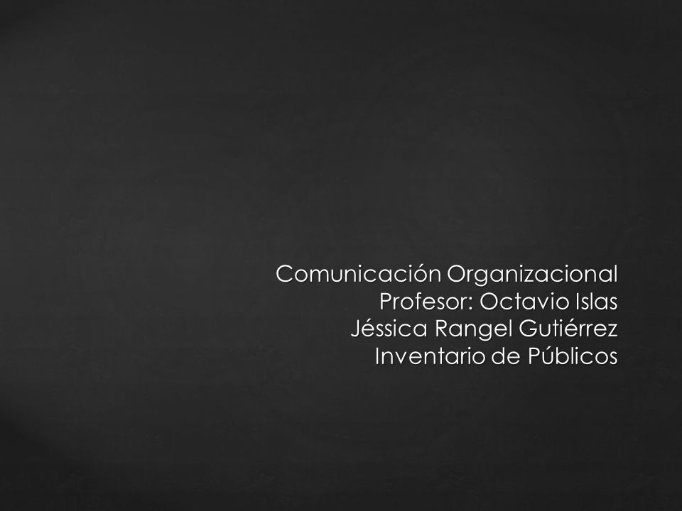 Comunicación Organizacional Profesor: Octavio Islas Jéssica Rangel Gutiérrez Inventario de Públicos