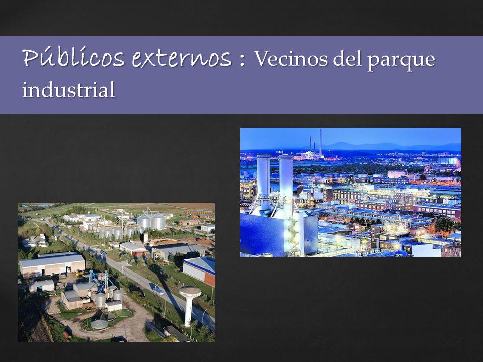 Públicos externos : Vecinos del parque industrial