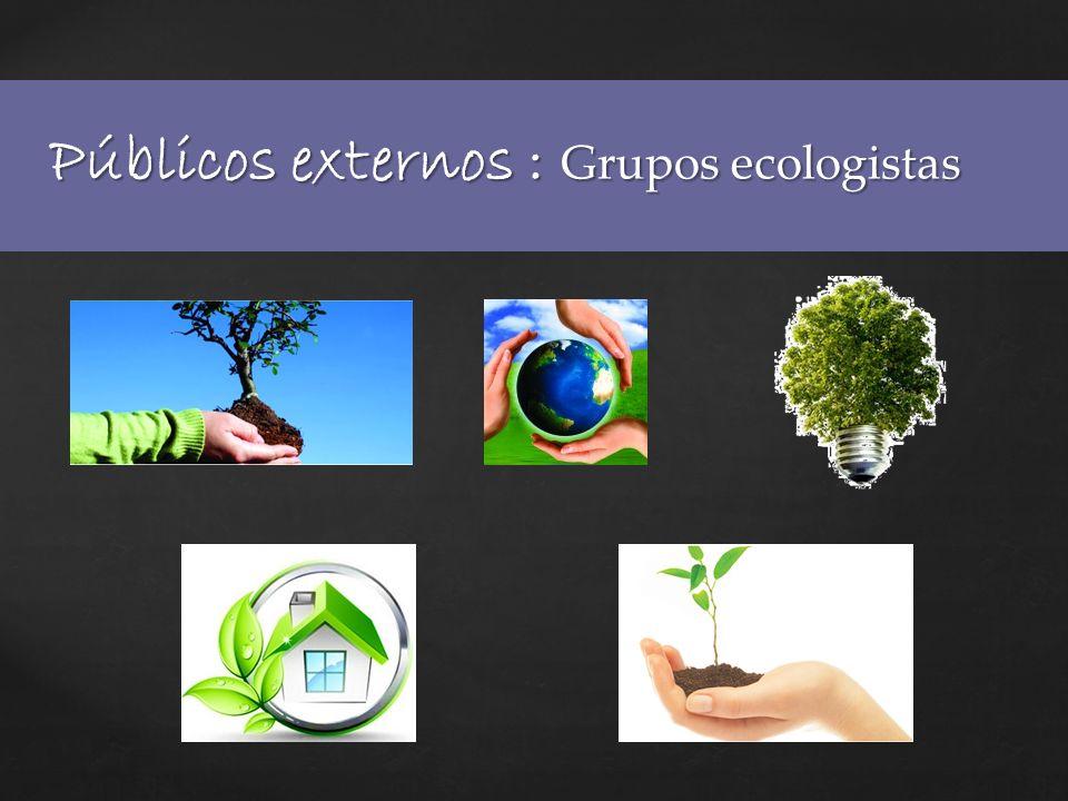 Públicos externos : Grupos ecologistas
