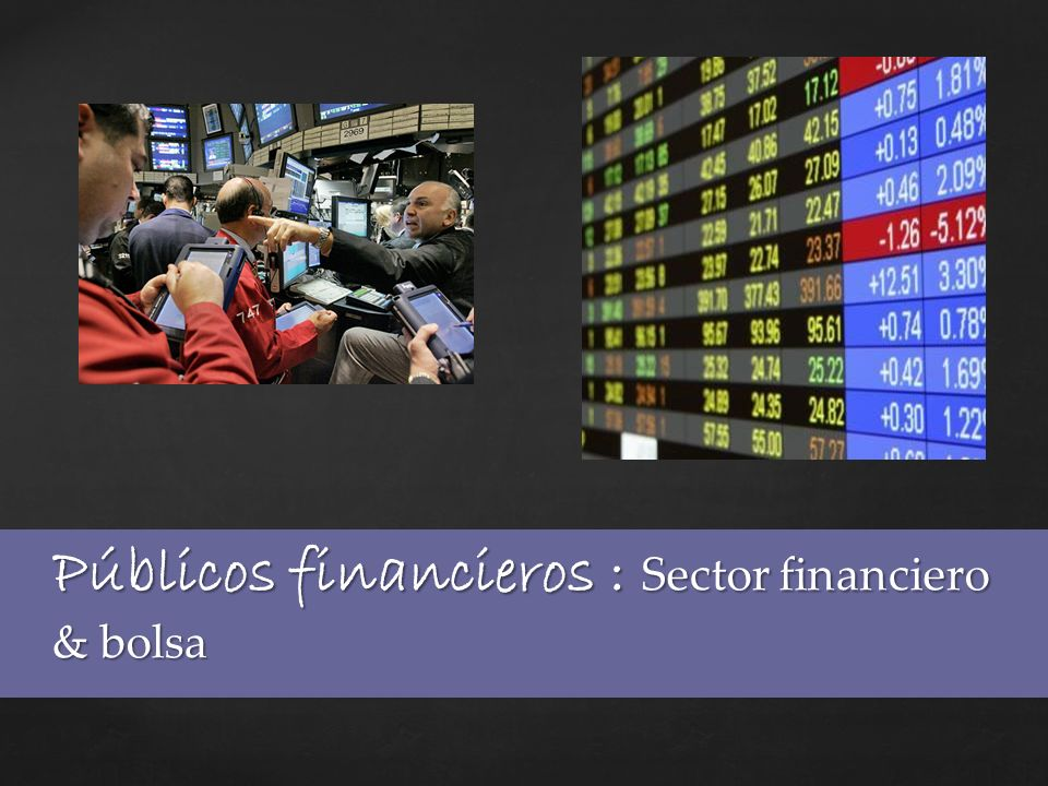 Públicos financieros : Sector financiero & bolsa