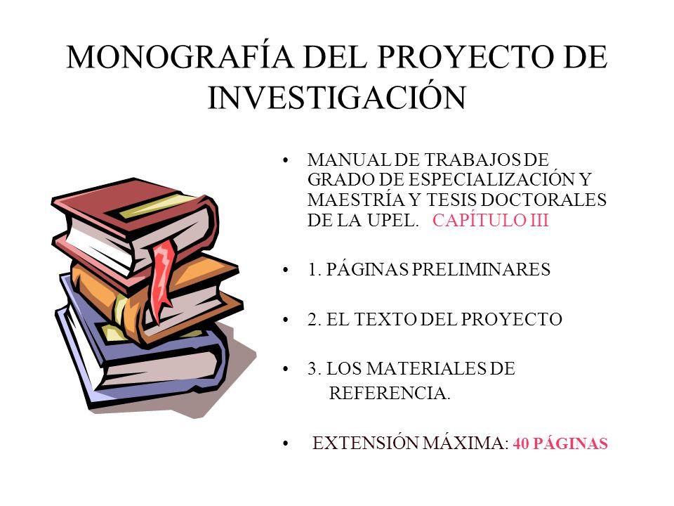 MONOGRAFÍA DEL PROYECTO DE INVESTIGACIÓN MANUAL DE TRABAJOS DE GRADO DE ESPECIALIZACIÓN Y MAESTRÍA Y TESIS DOCTORALES DE LA UPEL. CAPÍTULO III 1. PÁGI