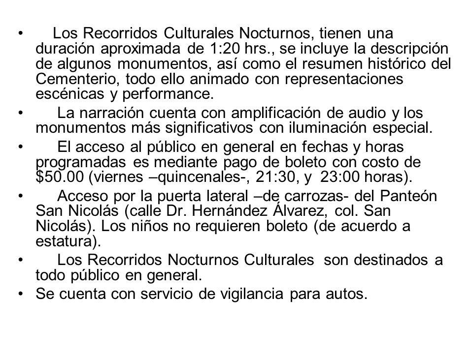 Los Recorridos Culturales Nocturnos, tienen una duración aproximada de 1:20 hrs., se incluye la descripción de algunos monumentos, así como el resumen