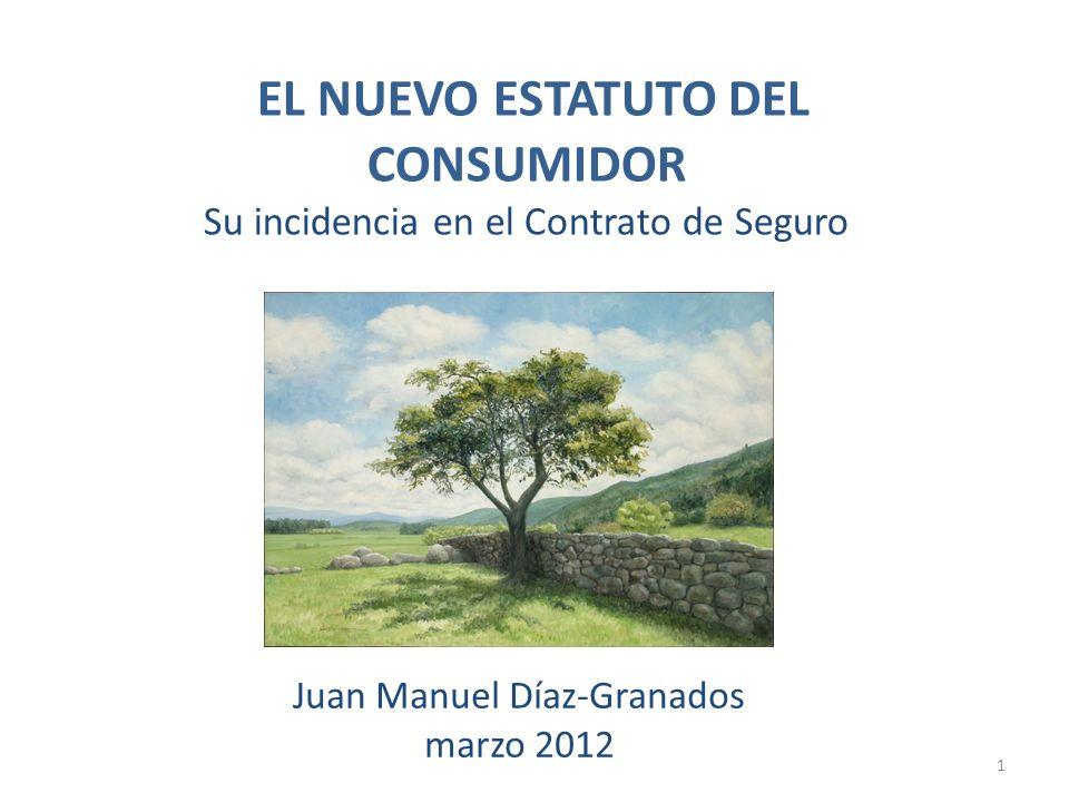 EL NUEVO ESTATUTO DEL CONSUMIDOR Su incidencia en el Contrato de Seguro Juan Manuel Díaz-Granados marzo 2012 1