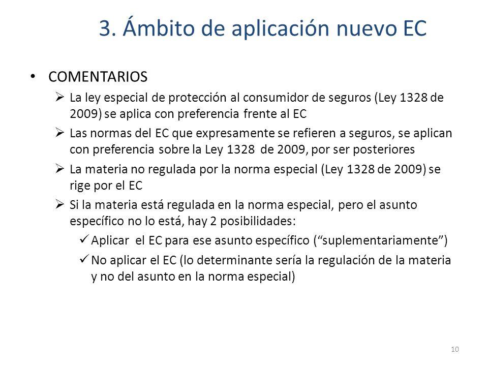3. Ámbito de aplicación nuevo EC COMENTARIOS La ley especial de protección al consumidor de seguros (Ley 1328 de 2009) se aplica con preferencia frent