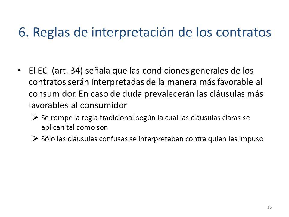 6. Reglas de interpretación de los contratos El EC (art. 34) señala que las condiciones generales de los contratos serán interpretadas de la manera má