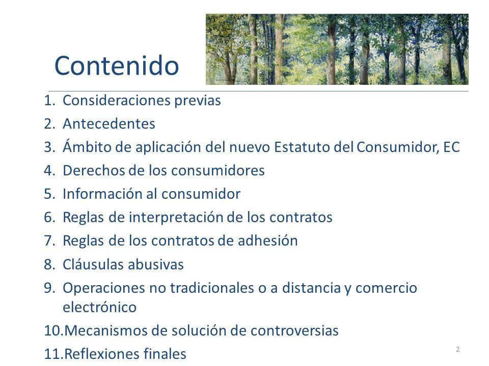 Contenido 1.Consideraciones previas 2.Antecedentes 3.Ámbito de aplicación del nuevo Estatuto del Consumidor, EC 4.Derechos de los consumidores 5.Infor