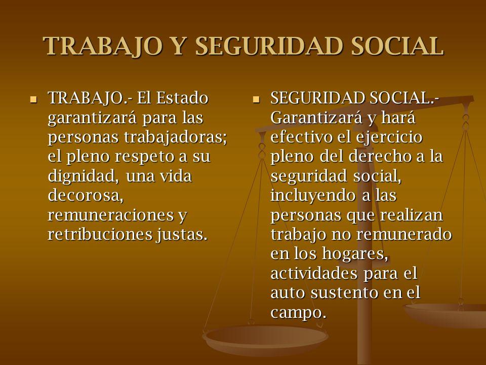 TRABAJO Y SEGURIDAD SOCIAL TRABAJO.- El Estado garantizará para las personas trabajadoras; el pleno respeto a su dignidad, una vida decorosa, remunera
