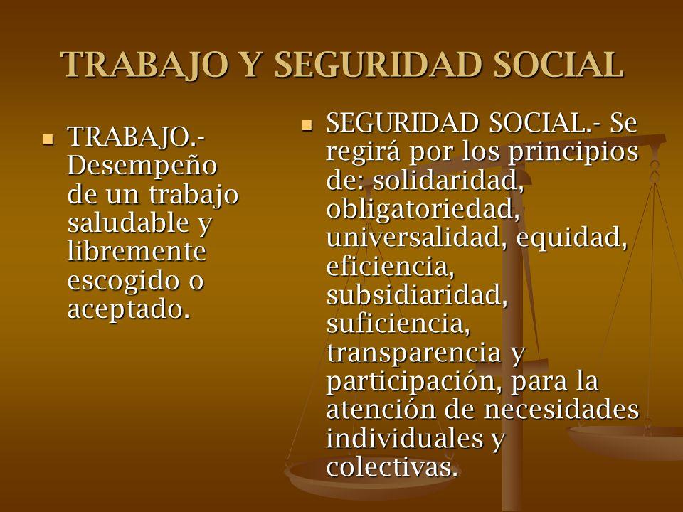 TRABAJO Y SEGURIDAD SOCIAL TRABAJO.- Desempeño de un trabajo saludable y libremente escogido o aceptado. TRABAJO.- Desempeño de un trabajo saludable y
