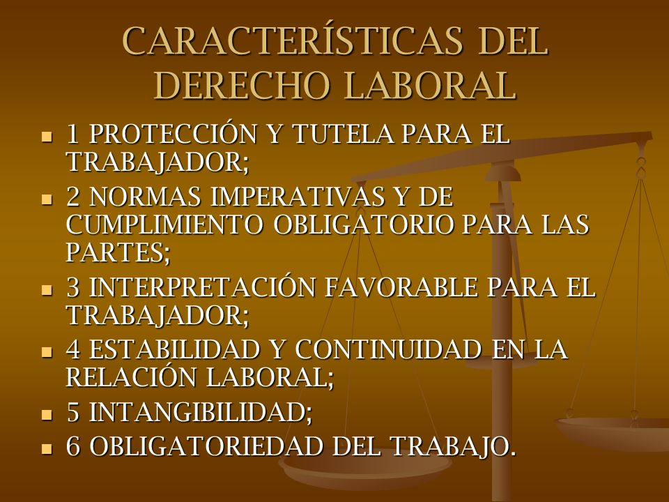 CARACTERÍSTICAS DEL DERECHO LABORAL 1 PROTECCIÓN Y TUTELA PARA EL TRABAJADOR; 1 PROTECCIÓN Y TUTELA PARA EL TRABAJADOR; 2 NORMAS IMPERATIVAS Y DE CUMP