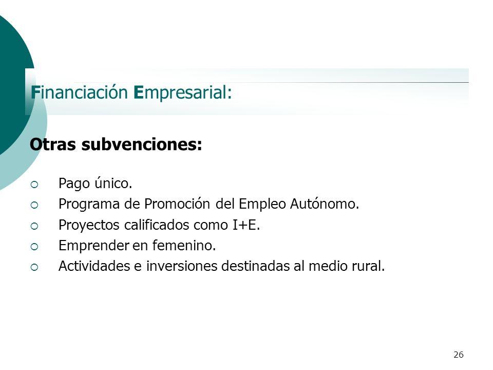 26 Financiación Empresarial: Otras subvenciones: Pago único. Programa de Promoción del Empleo Autónomo. Proyectos calificados como I+E. Emprender en f