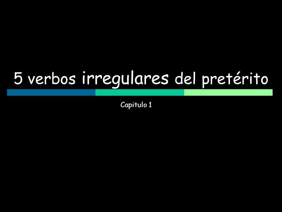 5 verbos irregulares del pretérito Capitulo 1