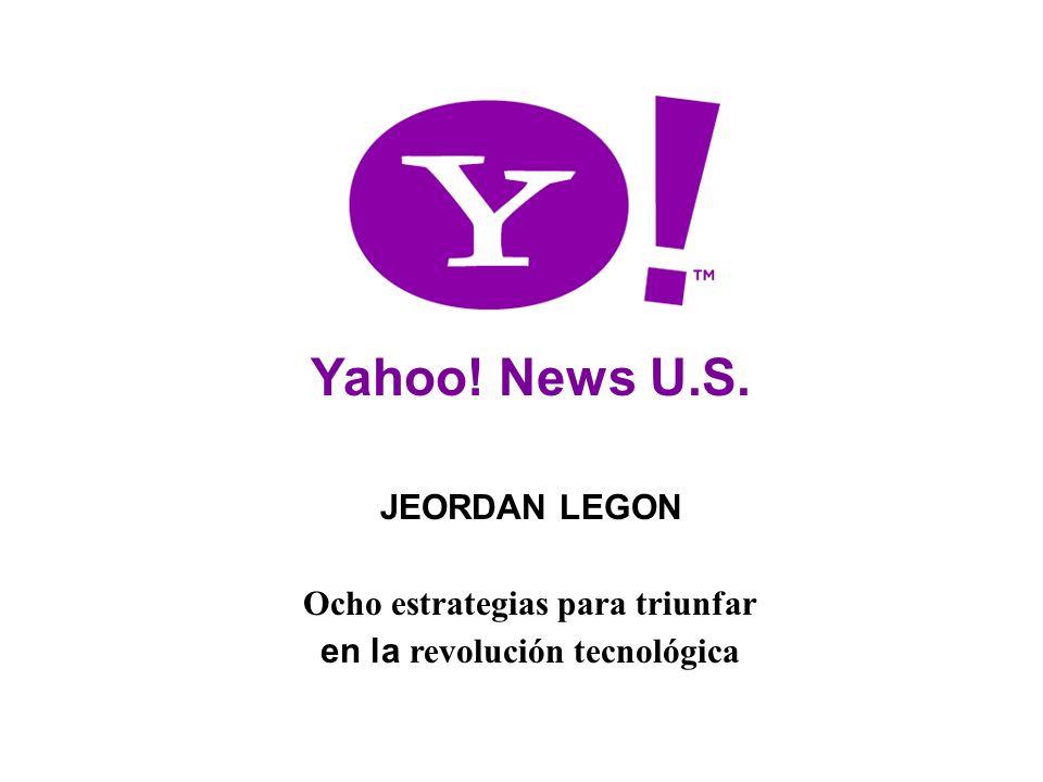 1 Yahoo! News U.S. JEORDAN LEGON Ocho estrategias para triunfar en la revolución tecnológica