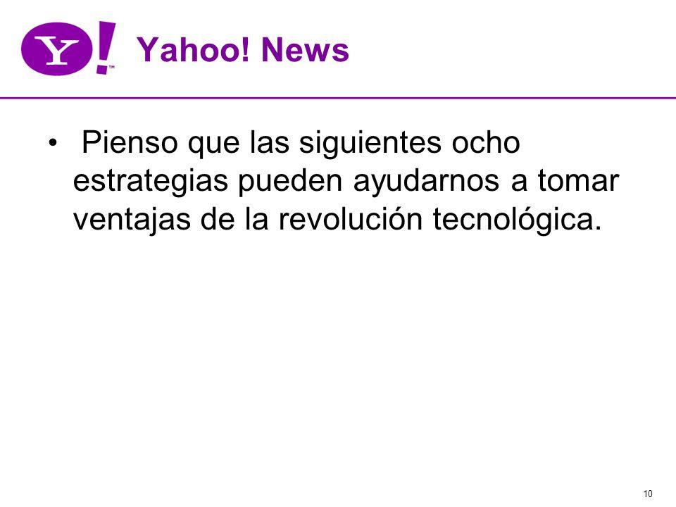 10 Yahoo! News Pienso que las siguientes ocho estrategias pueden ayudarnos a tomar ventajas de la revolución tecnológica.