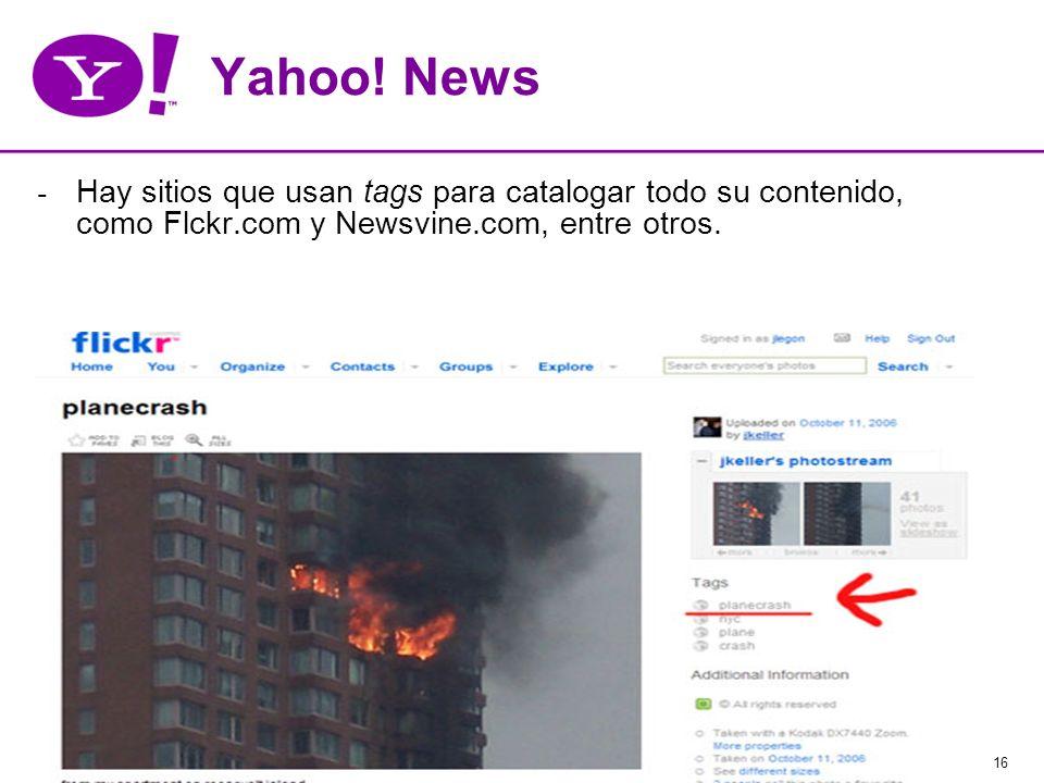 16 Yahoo! News - Hay sitios que usan tags para catalogar todo su contenido, como Flckr.com y Newsvine.com, entre otros.