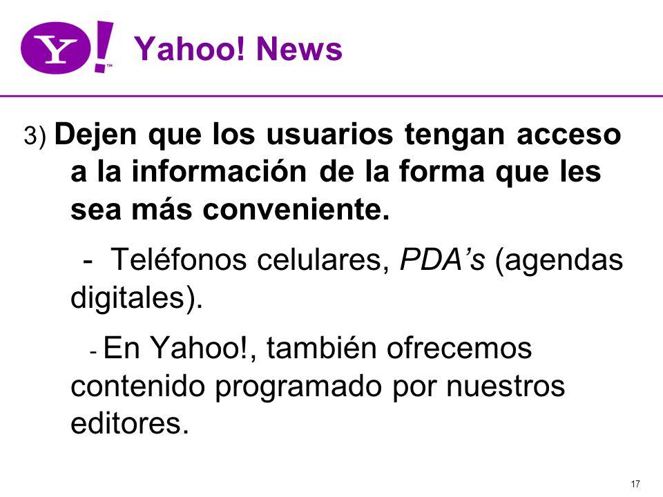 17 Yahoo! News 3) Dejen que los usuarios tengan acceso a la información de la forma que les sea más conveniente. - Teléfonos celulares, PDAs (agendas