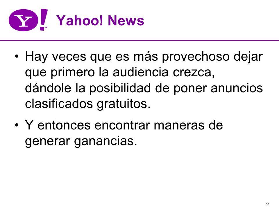 23 Yahoo! News Hay veces que es más provechoso dejar que primero la audiencia crezca, dándole la posibilidad de poner anuncios clasificados gratuitos.