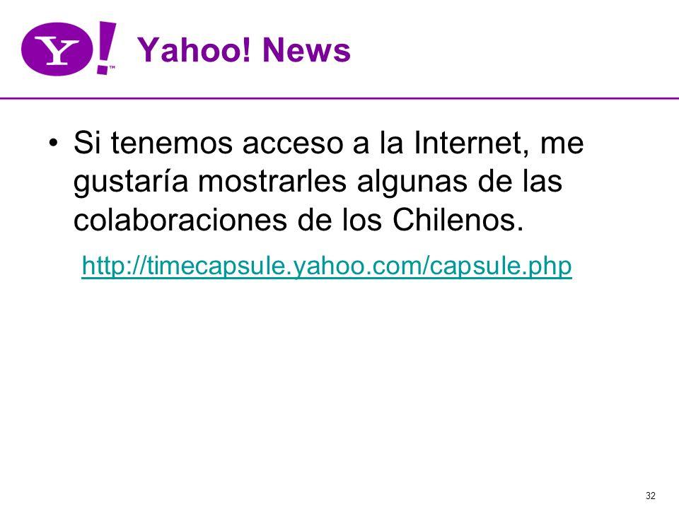 32 Yahoo! News Si tenemos acceso a la Internet, me gustaría mostrarles algunas de las colaboraciones de los Chilenos. http://timecapsule.yahoo.com/cap