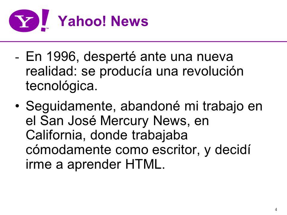 4 Yahoo! News - En 1996, desperté ante una nueva realidad: se producía una revolución tecnológica. Seguidamente, abandoné mi trabajo en el San José Me