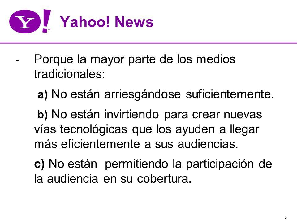 8 Yahoo! News - Porque la mayor parte de los medios tradicionales: a) No están arriesgándose suficientemente. b) No están invirtiendo para crear nueva