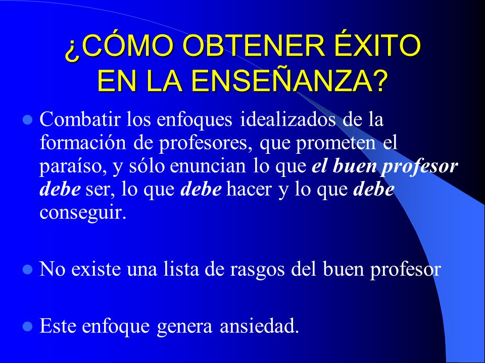 UN OBJETIVO PRÁCTICO Diseñar programas efectivos para la formación inicial y permanente del profesorado (Esteve, 1997).