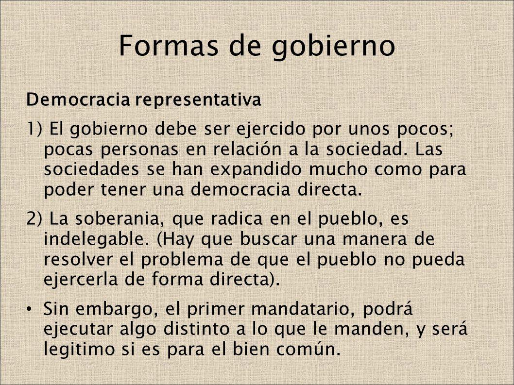 Formas de gobierno Democracia representativa 1) El gobierno debe ser ejercido por unos pocos; pocas personas en relación a la sociedad. Las sociedades