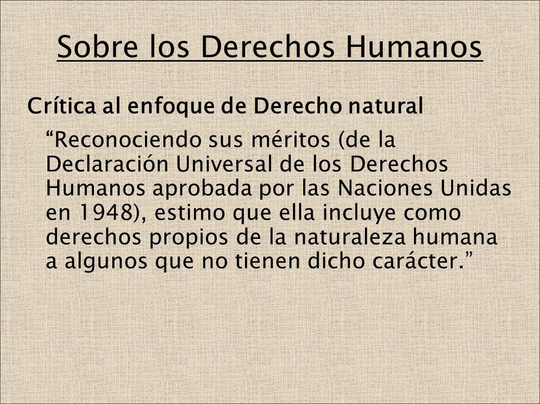Sobre los Derechos Humanos Crítica al enfoque de Derecho natural Reconociendo sus méritos (de la Declaración Universal de los Derechos Humanos aprobad