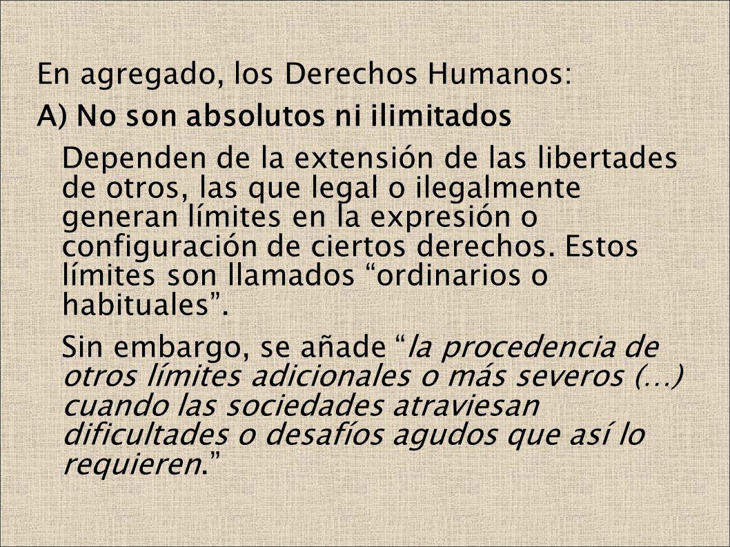 En agregado, los Derechos Humanos: A) No son absolutos ni ilimitados Dependen de la extensión de las libertades de otros, las que legal o ilegalmente