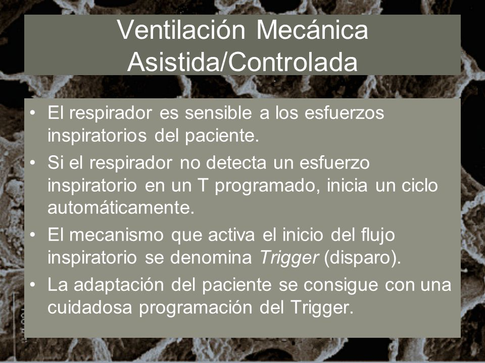 Ventilación Mecánica Asistida/Controlada El respirador es sensible a los esfuerzos inspiratorios del paciente. Si el respirador no detecta un esfuerzo